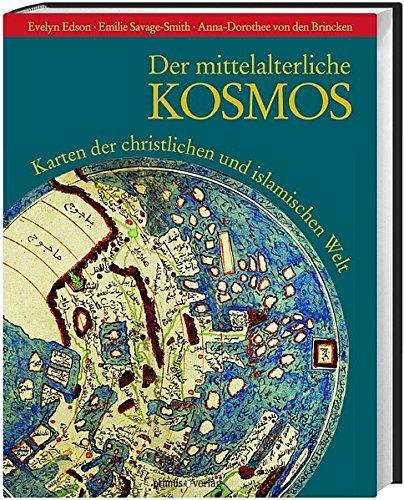 Der mittelalterliche Kosmos: Karten der christlichen und islamischen Welt
