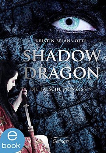 Shadow Dragon. Die falsche Prinzessin: Band 1 von [Otts, Kristin Briana]