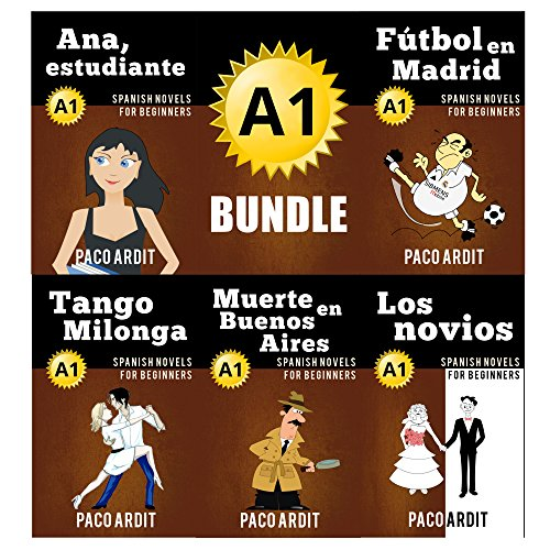 Spanish Novels: Begginer's Bundle A1 - Five Spanish Short Stories for Beginners in a Single Book (Learn Spanish Boxset #1) por Paco Ardit