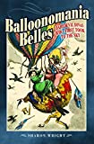 Balloonomania Belles: Daredevil Divas Who First Took to the Sky