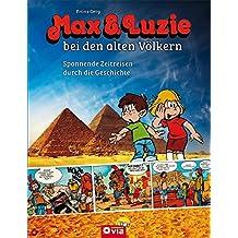 Max & Luzie bei den alten Völkern: Spannende Zeitreise durch die Geschichte