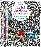 Le bal des douze princesses - Livre peinture magique