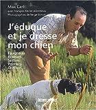 J'éduque et je dresse mon chien : Épagneuls - Braques - Setters - Pointers - Griffons