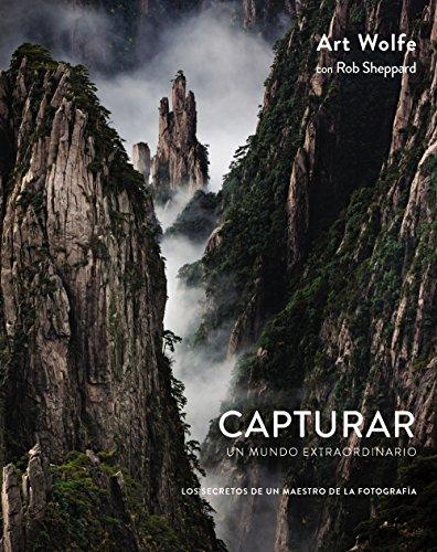 Capturar Un Mundo Extraordinario. Los Secretos De Un Maestro De La Fotografía (Photoclub)