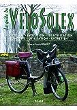 Le guide du VéloSolex - Historique, identification, évolution, restauration, entretien, conduite