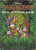 Walt Disney: Viaggi Nel Tempo Inca, Aztechi, Maya, Ed. 2002 (Fuori Commercio)
