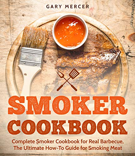 Smoker Cookbook: Complete Smoker Cookbook for Real Barbecue, The Ultimate How-To Guide for Smoking Meat (English Edition)
