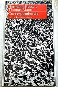 Correspondencia: Hermann Hesse y Thomas Mann par Hesse Hermann
