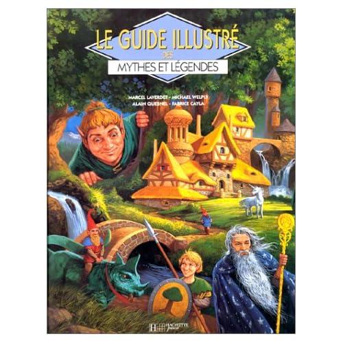 Le guide illustré des mythes et légendes