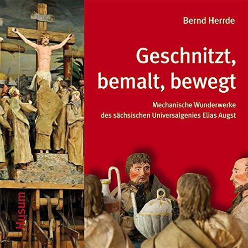 Geschnitzt, bemalt, bewegt: Mechanische Wunderwerke des sächsischen Universalgenies Elias Augst -
