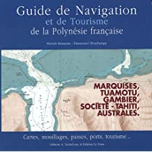 Guide de navigation et de tourisme de la Polynésie française : Marquises, Tuamotu, Gambier, Société, Australes