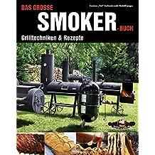 Das große Smoker-Buch: Grilltechniken & Rezepte (German Edition)