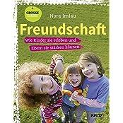 Freundschaft: Wie Kinder sie erleben und Eltern sie stärken können (Beltz Nikolo)