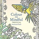 Colour Me Mindful: Tropical (Colour Me Mindful Colouring Bk)