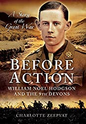 Before Action: A Poet on the Western Front; William Noel Hodgson and the 9th Devons