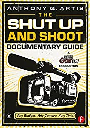 Shut Up and Shoot Documentary Guide: A Down & Dirty Dv Production: A Down and Dirty DV Production