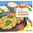 Je sais cuisiner les c�r�ales ! : Boulgour, fonio, millet, sarrasin...