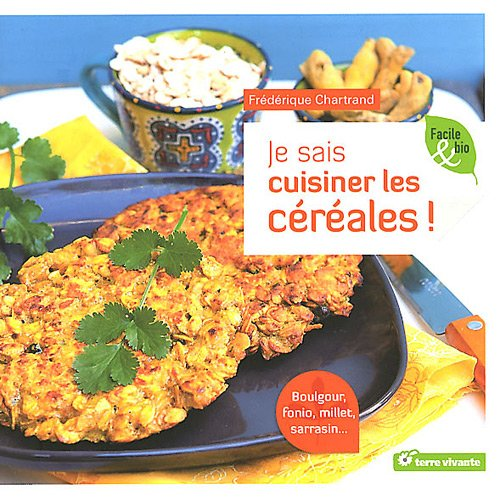 Je sais cuisiner les céréales ! : Boulgour, fonio, millet, sarrasin... par Frédérique Chartrand