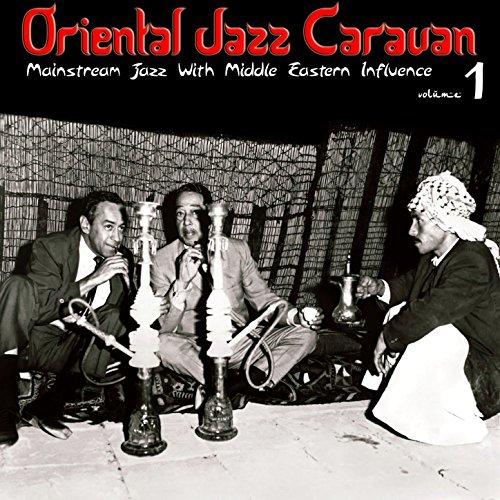 Oriental Jazz Caravan - Mainstream Jazz with Middle Eastern Influence, Vol. 1