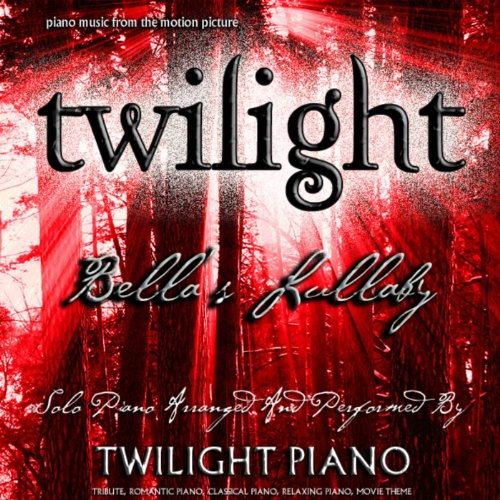 Bella's Lullaby - Twilight (Piano Music From The Motion Picture) [Tribute, Romantic Piano, Classical Piano, Movie - Twilight Music