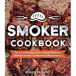 Smoker Cookbook: The Art of Smoking Meat for Real Pitmasters, Ultimate Smoker Cookbook for Real Barbecue (English Edition)