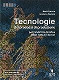 Tecnologie dei processi di produzione per l'indirizzo grafico degli istituti tecnici. Per le Scuole superiori. Con Contenuto digitale (fornito elettronicamente)