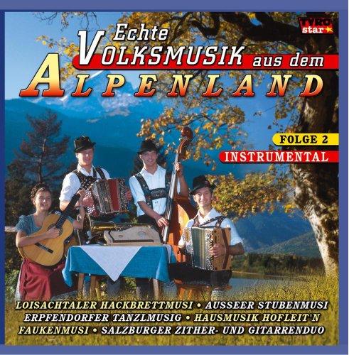Echte Volksmusik aus dem Alpenland Folge 2 Instrumental (u.a. Saitenmusik, Stubenmusik, Hackbrett Musi, Tanzlmusig, Zither - und Gitarrenduo ..)