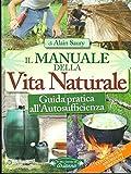 Il manuale della vita naturale. Guida pratica all'autosufficienza