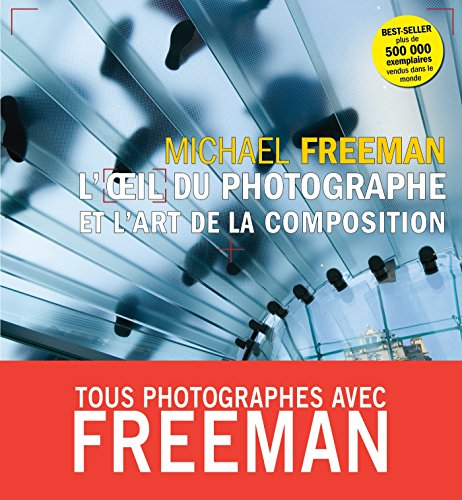 L'oeil du photographe et l'art de la composition par Michael Freeman
