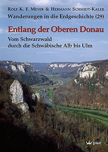 Entlang der Oberen Donau: Vom Schwarzwald durch die Schwäbische Alb bis Ulm (Wanderungen in die Erdgeschichte)