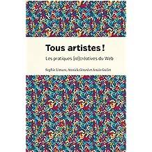 Tous artistes!: Les pratiques (ré)créatives du Web