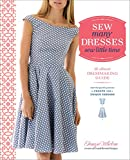 Sew Many Dresses, Sew Little Time: The Ultimate Dressmaking Guide...