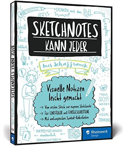 Sketchnotes kann jeder: Visuelle Notizen leicht gemacht – Für Einsteiger und Fortgeschrittene; Graphic Recording für Hobby und den beruflichen Einsatz! Inkl. Sketchnotes-Bibliotheken