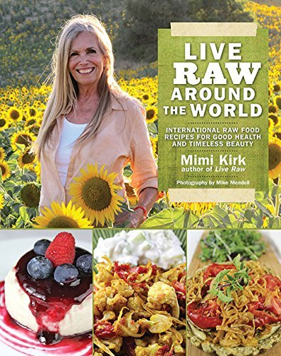 Live Raw Around the World: International Raw Food Recipes for Good Health and Timeless Beauty by Mimi Kirk (18-Jul-2013) Paperback