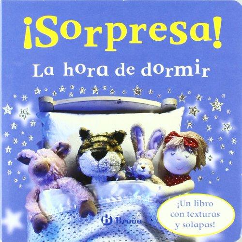 ¡Sorpresa! La hora de dormir: ¡Un libro con texturas y solapas! (Castellano - Bruño - Sorpresa)