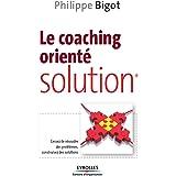 Le coaching orienté solution: cessez de résoudre des problèmes, construisez des solutions (ED ORGANISATION)