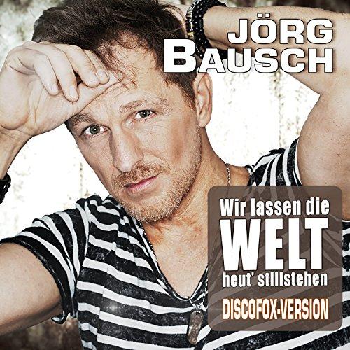 Jörg Bausch - Wir lassen die Welt heut' stillstehen (Discofox-Version)