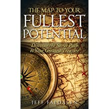 The Map to Your Fullest Potential: Discover the Secret Path to Your Greatest Treasure (English Edition)
