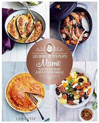 Les bons petits plats de mamie: Plus de 500 plats à déguster en famille par