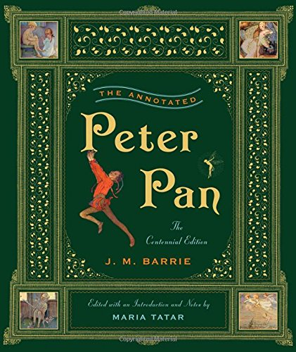 The Annotated Peter Pan. Centennial Edition (The Annotated Books)