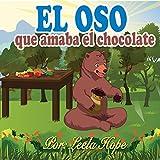 libros para niños: El oso que amaba el chocolate (Libros para ninos en español Children's Spanish Books for kids English Spanish Bilingual for  kids)