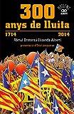 300 Anys De Lluita. 1714-2014 (Orígens)