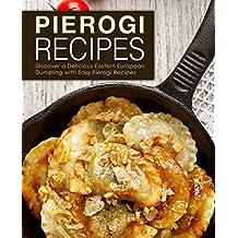 Pierogi Recipes: Discover a Delicious Eastern European Dumpling with Easy Pierogi Recipes (English Edition)