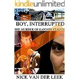 BOY, INTERRUPTED: THE MURDER OF GANNON STAUCH (New Crime Book 1)