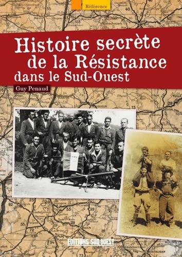Histoire secrète de la Résistance dans le Sud Ouest