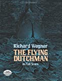 [Richard Wagner The Flying Dutchman (Full Score) Orch (Dover Music Scores)] [By: Wagner, Richard] [November, 1997] - Richard Wagner