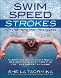 Swim Speed Strokes for Swimmers and Triathletes: Master Butterfly, Backstroke, Breaststroke, and Freestyle for Your Fastest Swimming