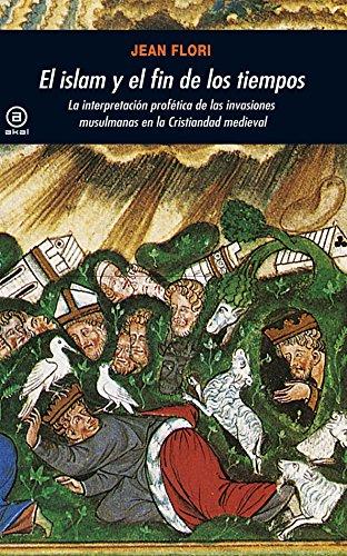 Portada del libro El islam y el fin de los tiempos: La interpretación profética de las invasiones musulmanas en la Cristiandad medieval (Universitaria)