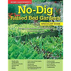 Home Gardener's No Dig Raised Bed Gardens: Growing Vegetables, Salads and Soft Fruit in Raised No-Dig Beds