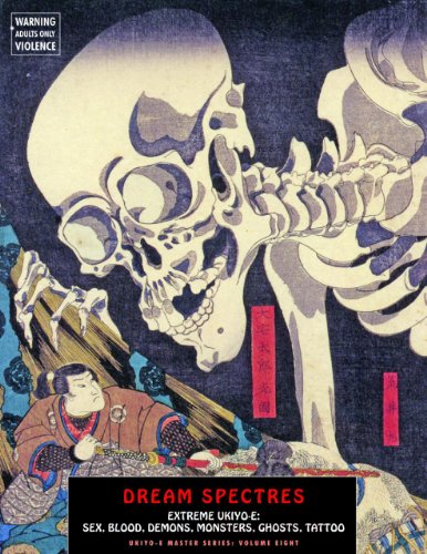 Dream Spectres: Extreme Ukiyo-E: Sex, Blood, Demons, Monsters, Ghosts, Tattoo (Ukiyo-E Master 8)